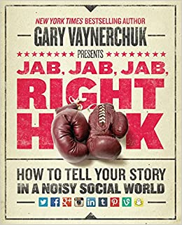 image for Jab, Jab, Jab, Right Hook: How to Tell Your Story in a Noisy Social World