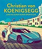 Christian von Koenigsegg and His Super-Duper Sports Car