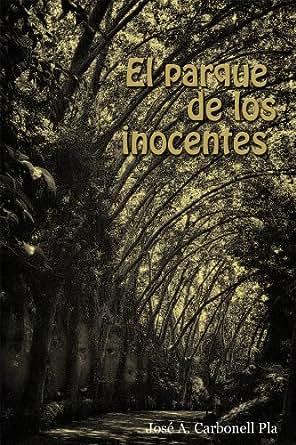 EL PARQUE DE LOS INOCENTES eBook: José Antonio Carbonell