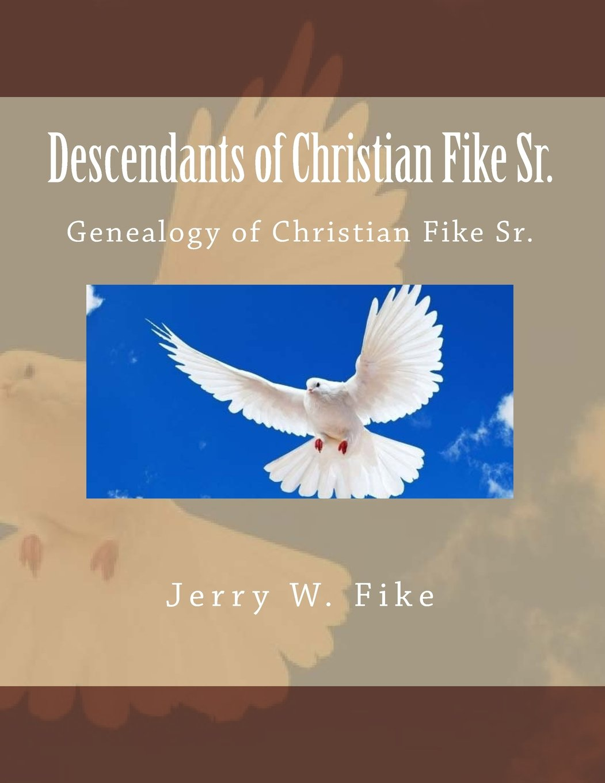 Download Descendants of Christian Fike Sr.: Genealogy of Christian Fike Sr. PDF
