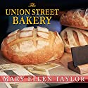 The Union Street Bakery: Union Street Bakery Series, Book 1 Audiobook by Mary Ellen Taylor Narrated by Susan Boyce