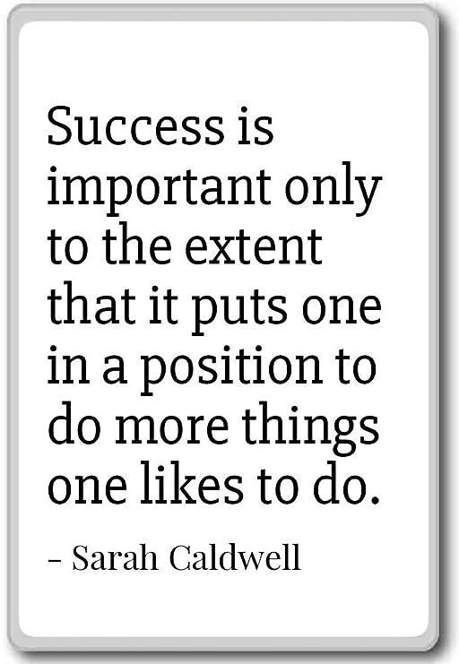 El éxito es importante sólo en la medida en que - Sarah Caldwell ...