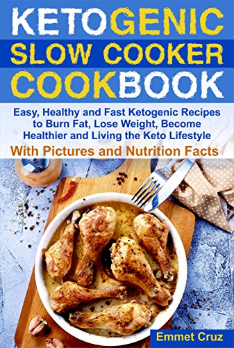 Ketogenic Slow Cooker Cookbook: Easy, Healthy and Fast Keto Recipes to Burn Fat, Lose Weight and Living the Keto Lifestyle (ketone diet, ketone cookbook, keto slow cooker, ketogenic kitchen cookbook) cover