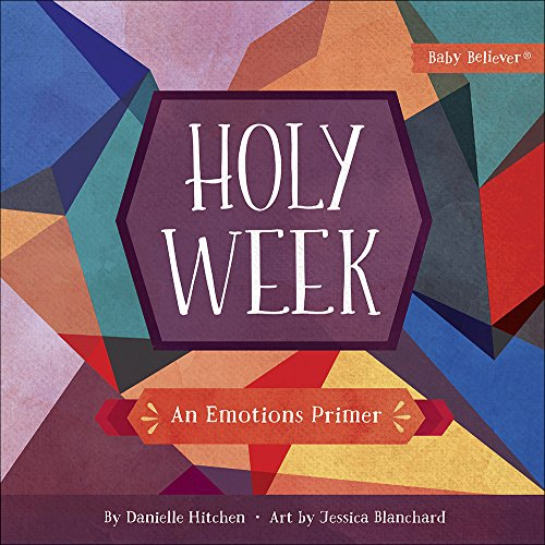 Holy Week: An Emotions Primer (Baby Believer®)