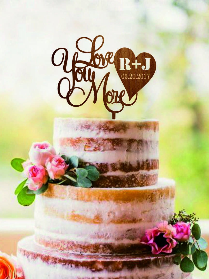 Wedding Cake Topper Love You More With Initials And Date Personalized Monogram Cake Topper Custom Rustic Cake Toppers Wood Gold Silver