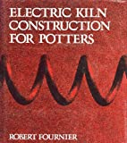 Electric Kiln Construction for Potters, Robert Fournier, 0442301340