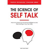 The Science of Self Talk: How to Increase Your Emotional Intelligence and Stop Getting in Your Own Way: 18
