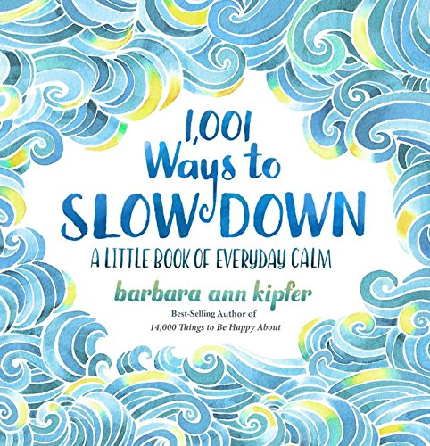 Calm Down Stress (1,001 Ways to Slow Down: A Little Book of Everyday Calm)