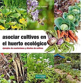 Asociar cultivos en el huerto ecológico: Ejemplos de asociaciones y diseños de cultivos (Guías