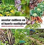 Asociar cultivos en el huerto ecológico: Ejemplos de asociaciones y diseños de cultivos (Guías para la Fertilidad de la Tierra)