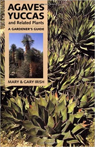 Agaves, Yuccas and Related Plants: A Gardener's Guide