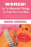 Women! Get the Material Things You Really Want from Men, Dema Shamel, 1440166889