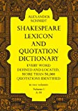Shakespeare Lexicon and Quotation Dictionary: A Complete Dictionary of All the English Words, Phrases, and Constructions in the Works of the Poet (Volume 1 A-M, Alexander Schmidt, 048622726X
