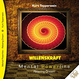 Willenskraft (Mental Powerline - Relaxing Dream) Hörbuch