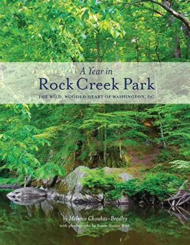 A Year in Rock Creek Park: The Wild, Wooded Heart of Washington, DC by Melanie Choukas-Bradley (2014-12-12)
