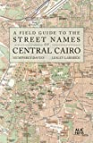 "Humphrey Davies and Lesley Lababidi, ""A Field Guide to the Street Names of Central Cairo"" (AU in Cairo Press, 2018)"