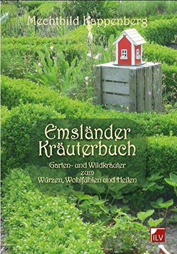 Emsländer Kräuterbuch: Garten- und Wildkräuter zum Würzen, Wohlfühlen und Heilen
