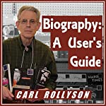 Biography: A User's Guide | Carl Rollyson