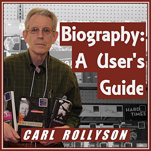 Biography: A User's Guide by Carl Rollyson