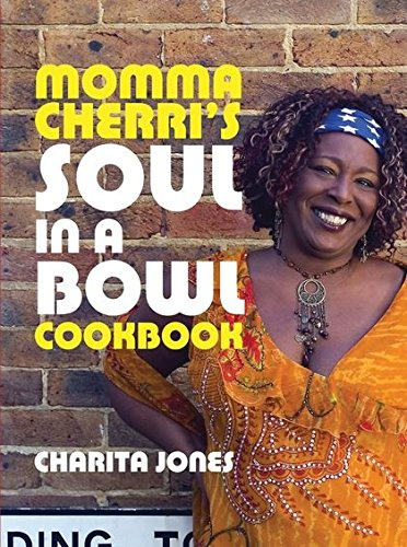 Momma Cherri's Soul in a Bowl Cookbook by Charita Jones