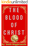 The BLOOD Of Jesus Christ by Smith Wigglesworth: Revelation of the Blood of Jesus Christ