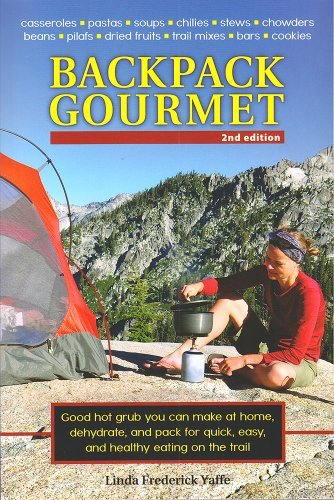 Read Online By Linda Frederick Yaffe Backpack Gourmet: Good Hot Grub You Can Make at Home, Dehydrate, and Pack for Quick, Easy, and Healt (2nd Second Edition) [Paperback] ebook