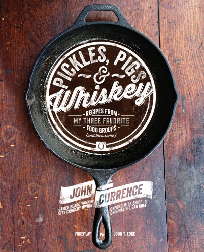 Pickles, Pigs & Whiskey: Recipes from My Three Favorite Food Groups and Then Some by [Currence, John]