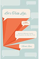 Let's Talk Life: A New Perspective: Words to Motivate, Inspire and Transform the Way You Think Paperback