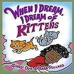 When I Dream, I Dream of Kittens! | Ginny Dye,Barb Pollard
