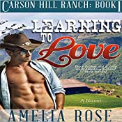 Learning to Love: Carson Hill Ranch, Book 1 | Amelia Rose