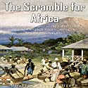 The Scramble for Africa: The History and Legacy of the Colonization of Africa by European Nations During the New Imperialism Era Audiobook by Charles River Editors Narrated by Scott Clem