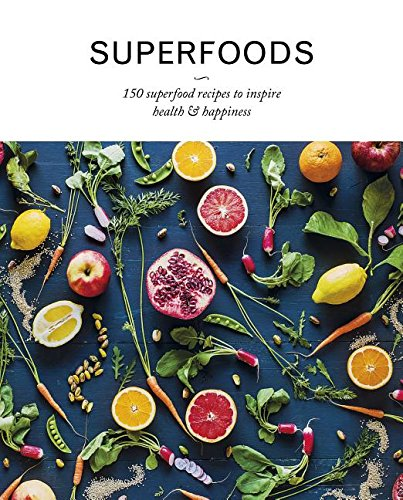 Superfoods: 150 Superfood Recipes to Inspire Health & Happiness pdf epub