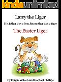 Larry the Liger - The Easter Liger (Larry the Liger Series Book 3)