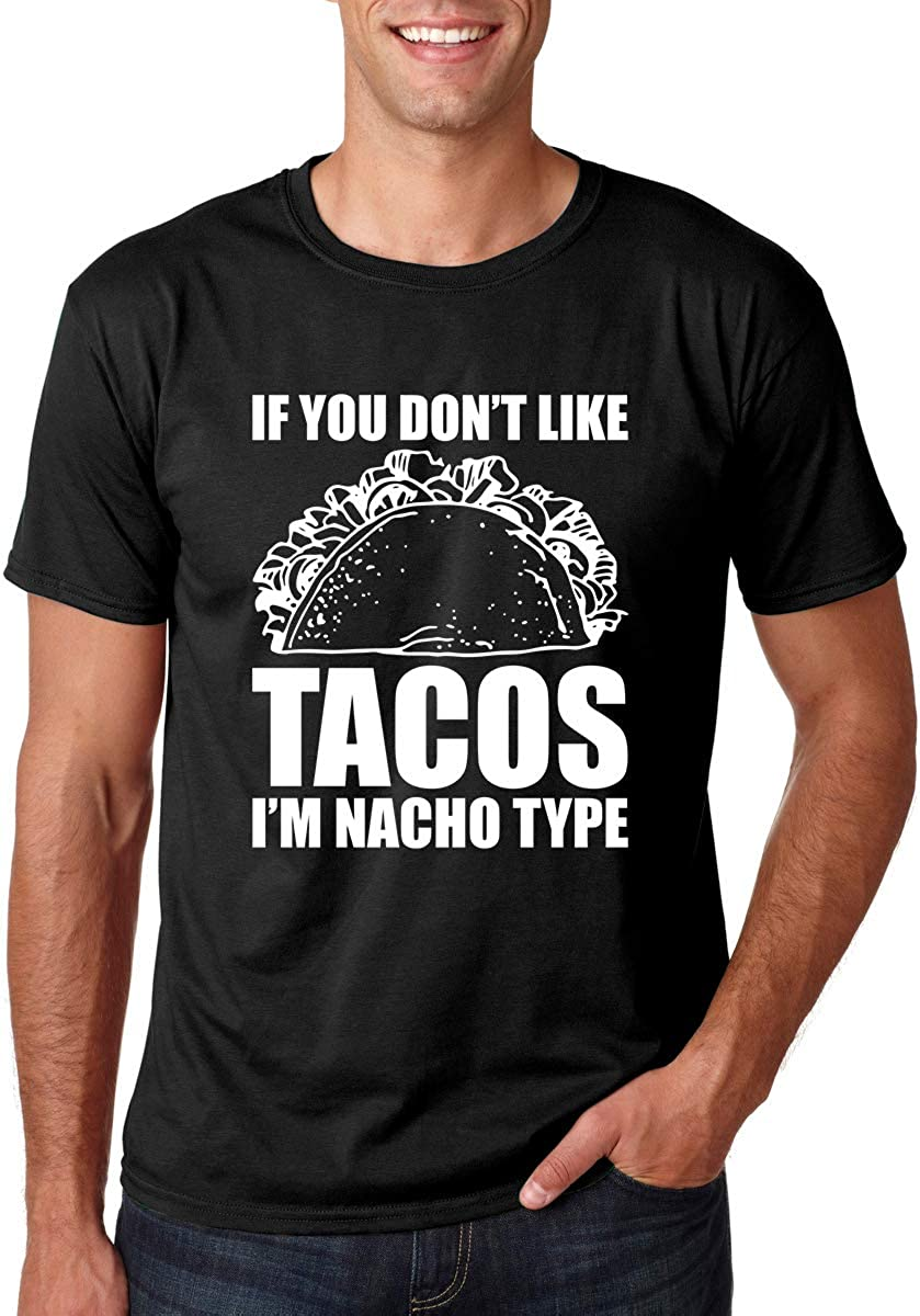 AW Fashions If You Don't Like Tacos, I'm Nacho Type - Mexican Food Lover Tee, Sarcastic Spanish Pun - Men's Tshirt