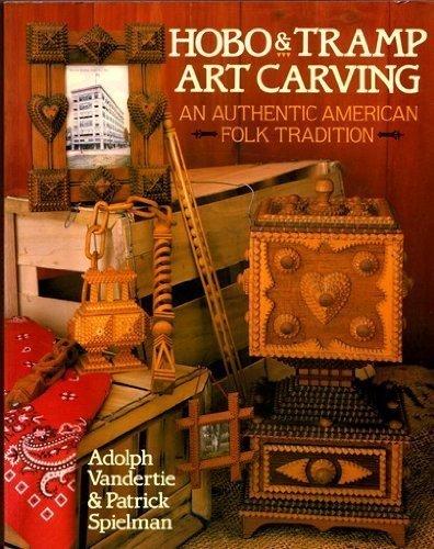 Art Hobo - Hobo & Tramp Art Carving: An Authentic American Folk Tradition