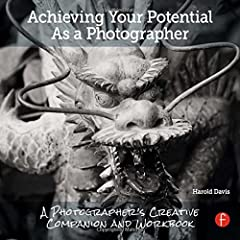 Achieving Your Potential As A Photographer: A Creative Companion and Workbook from Focal Press