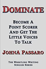 Dominate: Become a Point Scorer and Get the Little Voices to Talk (The Wrestling Writing Singles Series) Paperback