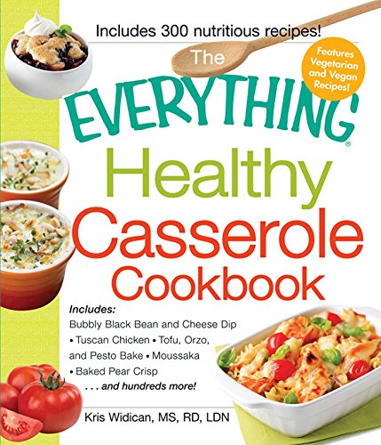 Everything Healthy - The Everything Healthy Casserole Cookbook: Includes - Bubbly Black Bean and Cheese Dip, Chicken Jambalaya, Seitan Shepard's Pie, Turkey and Summer Squash Mousska, Harvest Fruit Cake (Everything®)