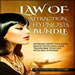 Law of Attraction Hypnosis Bundle: Increase Happy Thoughts, Reach Your Goals and Transform Your Life with Self Hypnosis | Law of Attraction Collection