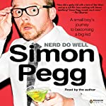 Nerd Do Well: A Small Boy's Journey to Becoming a Big Kid | Simon Pegg