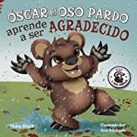 Óscar el Oso Pardo aprende a ser agradecido: Grunt the Grizzly Learns to Be Grateful (Zac E Sus Amigos) (Spanish Edition…