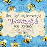 They Told Us Something Wonderful Was Coming, Bev stone, 1482626985