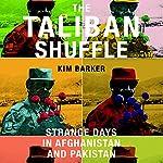 The Taliban Shuffle: Strange Days in Afghanistan and Pakistan | Kim Barker
