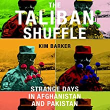 The Taliban Shuffle: Strange Days in Afghanistan and Pakistan Audiobook by Kim Barker Narrated by Kirsten Potter
