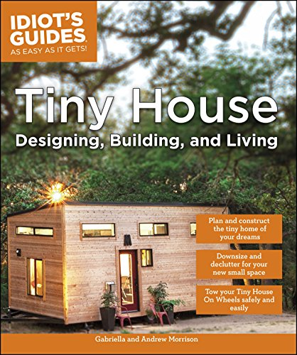 Tiny House Designing, Building, & Living (Idiot's Guides) (Tiny Bedroom Ideas For A)