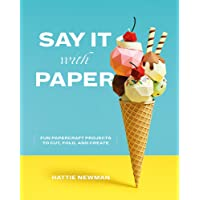 Say It With Paper: Fun papercraft projects to cut, fold and create