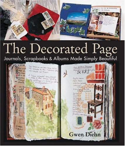 The Decorated Page: Journals, Scrapbooks & Albums Made Simply Beautiful