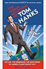 The World According to Tom Hanks: The Life, the Obsessions, the Good Deeds of America's Most Decent Guy Hardcover