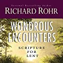 Wondrous Encounters: Scripture for Lent Audiobook by Richard Rohr Narrated by John Quigley