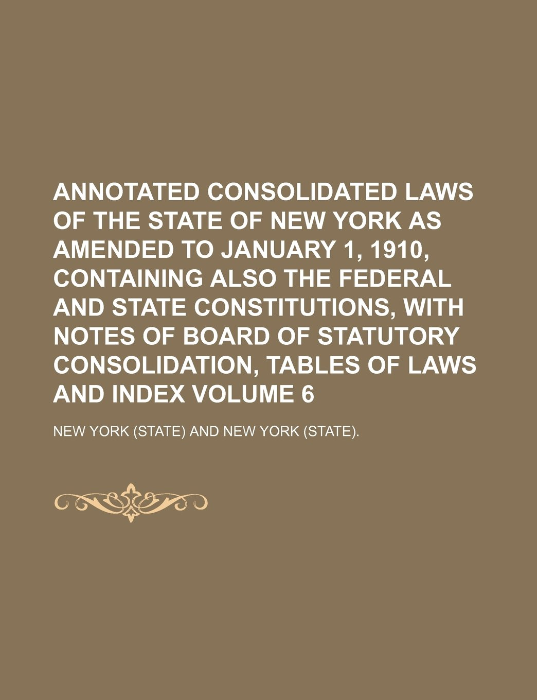 Download Annotated consolidated laws of the State of New York as amended to January 1, 1910, containing also the Federal and State constitutions, with notes of ... tables of laws and index Volume 6 PDF